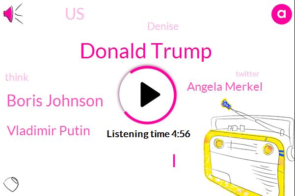 Donald Trump,Boris Johnson,Vladimir Putin,Angela Merkel,United States,Denise,Twitter,Prime Minister,David Cameron,Tom Best,America,Dominic Cummings,Armas,England,Labour Party,White House,Thomas