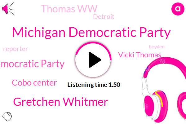 Michigan Democratic Party,Gretchen Whitmer,Democratic Party,Cobo Center,Vicki Thomas,Thomas Ww,Detroit,Reporter,Bowlen,Jane,Fifty Pounds