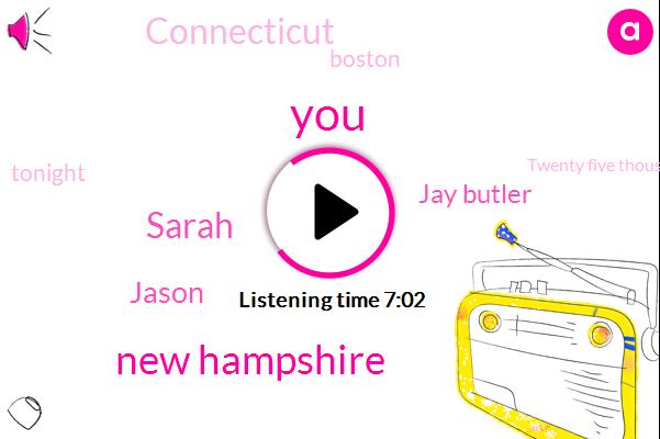 New Hampshire,Sarah,Jason,Jay Butler,Connecticut,Boston,Tonight,Twenty Five Thousand Dollars,Northern New Hampshire,Rhode Island,West Palm Beach,Fifty States,September,Nine Months,Three Months,Sara,Florida,TWO