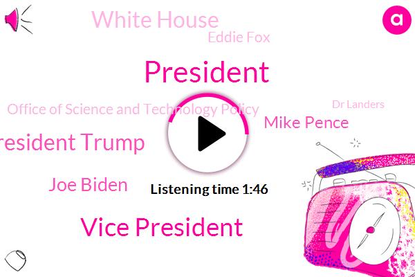 Vice President,President Trump,Joe Biden,Mike Pence,White House,Eddie Fox,Office Of Science And Technology Policy,Dr Landers,Eisenhower Executive,Rachel Sutherland,Dr. Eric Lander,Marines,Lemoore,U. S Capitol,California,Florida,Navy