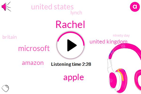 Rachel,Apple,Microsoft,Amazon,United Kingdom,United States,Lynch,Britain,Ninety Day
