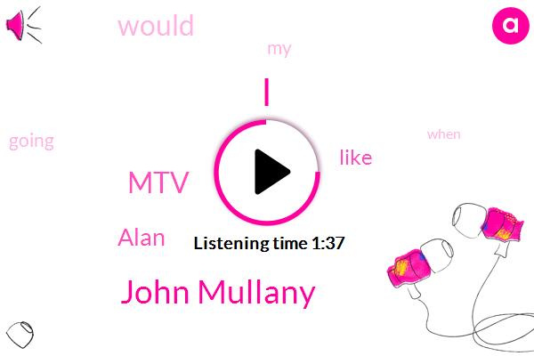 John Mullany,MTV,Alan
