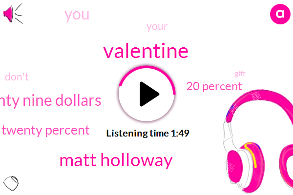 Matt Holloway,Valentine,Twenty Nine Dollars,Twenty Percent,20 Percent