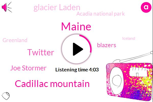 Maine,Cadillac Mountain,Twitter,Joe Stormer,Blazers,Glacier Laden,Acadia National Park,Greenland,Iceland,Mr. Rogers,Fifteen Thousand Years