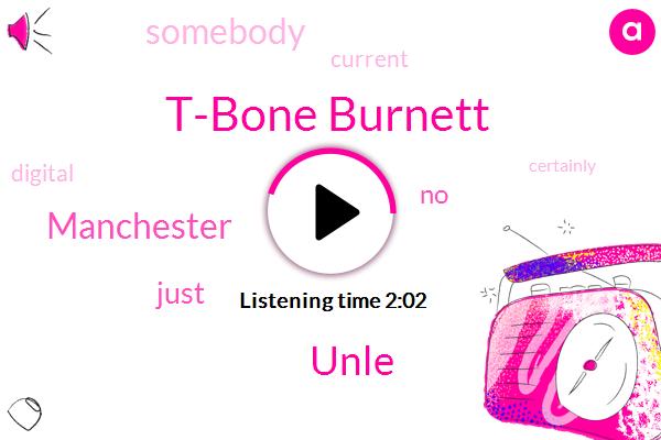 T-Bone Burnett,Unle,Manchester