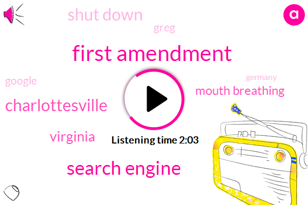 First Amendment,Search Engine,Charlottesville,Virginia,Mouth Breathing,Shut Down,Greg,Google,Germany