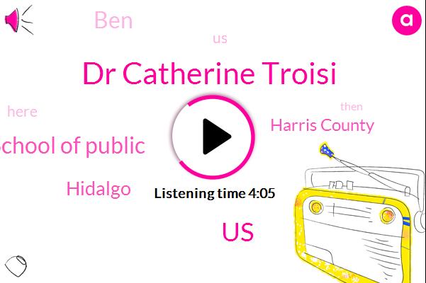 Dr Catherine Troisi,United States,Ut Health School Of Public,Hidalgo,Harris County,BEN