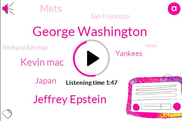 George Washington,Jeffrey Epstein,Kevin Mac,Japan,Yankees,Mets,San Francisco,Richard Berman,Abed,Manhattan,Secretary,President Trump,Seventy Five Degrees,Seventy Four Degrees,Twenty Five Minutes