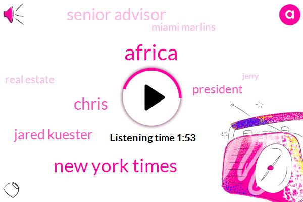 Africa,New York Times,Chris,Jared Kuester,President Trump,Senior Advisor,Miami Marlins,Real Estate,Jerry