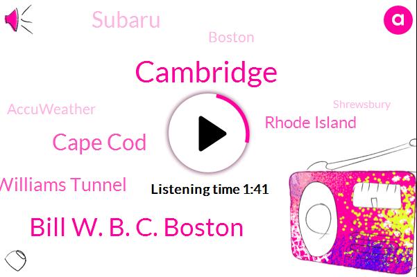 Cambridge,Bill W. B. C. Boston,Cape Cod,Ted Williams Tunnel,Rhode Island,Subaru,Boston,Accuweather,Shrewsbury,Feli,Dave,Alice,David,Austin,New England,Auburn