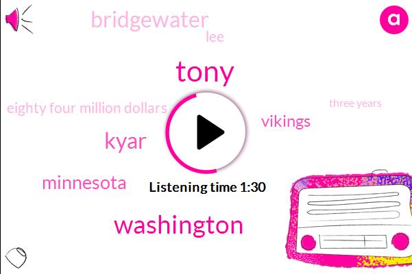 Tony,Washington,Kyar,Minnesota,Vikings,Bridgewater,LEE,Eighty Four Million Dollars,Three Years