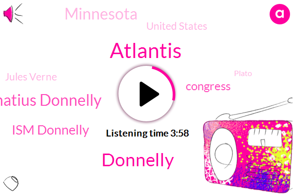 Ignatius Donnelly,Atlantis,Ism Donnelly,Donnelly,Congress,Minnesota,United States,Jules Verne,Plato,Cannock Mountain,Washington,Charles Darwin,Americas,Pennsylvania,Cabinet Member,Israel Donnelley,Israel,Egypt,Europe,Eighteen Seventy Twelve Years