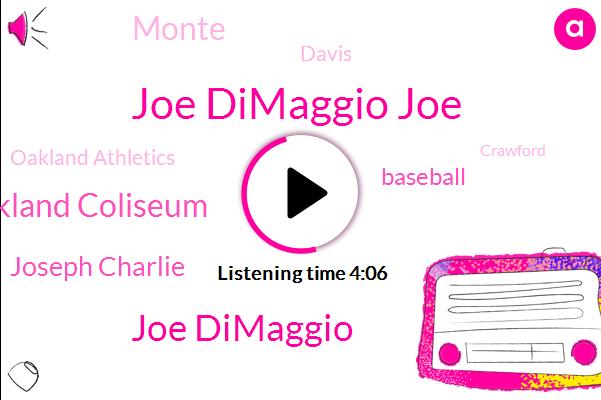 Joe Dimaggio Joe,Joe Dimaggio,Oakland Coliseum,Joseph Charlie,Baseball,Monte,Davis,Oakland Athletics,Crawford,Bill King,Professor,Eric Chavez,Finley