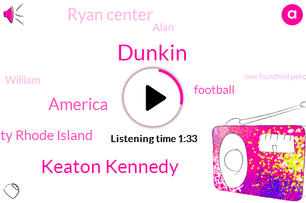 Dunkin,Keaton Kennedy,America,University Rhode Island,Football,Ryan Center,Alan,William,One Hundred Percent,Five Dollars