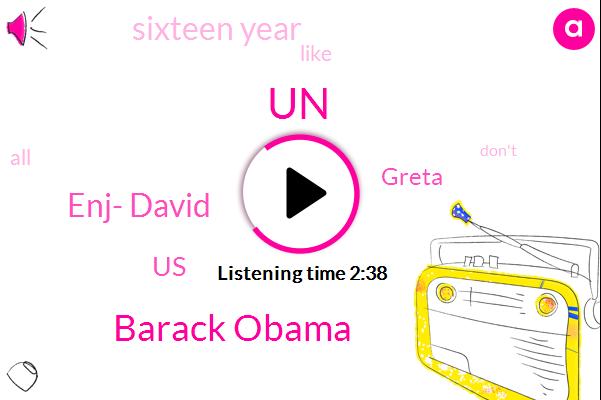 UN,Barack Obama,Enj- David,United States,Greta,Sixteen Year