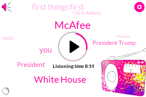 Mcafee,White House,President Trump,First Things First,Chris Adkins,Theft,Michael,CNN,FOX,David Mint Bisson,Senate,Seuss,Utah,America,Andy Greenberg,Executive,Ninety Days,One Hundred Percent