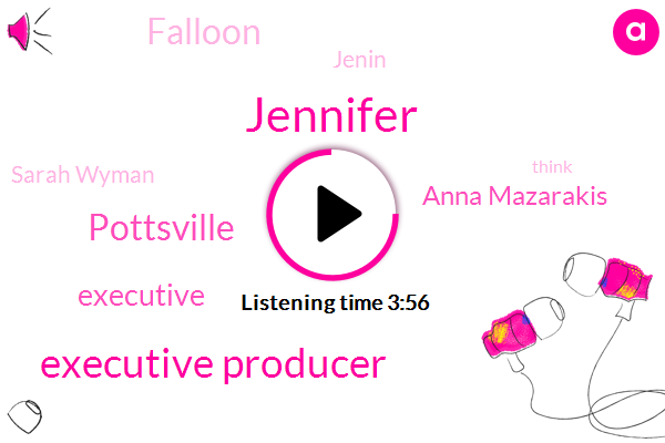 Jennifer,Executive Producer,Pottsville,Executive,Anna Mazarakis,Falloon,Jenin,Sarah Wyman
