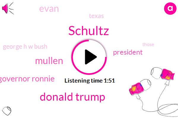 Schultz,Donald Trump,Mullen,Governor Ronnie,President Trump,Evan,Texas,George H W Bush