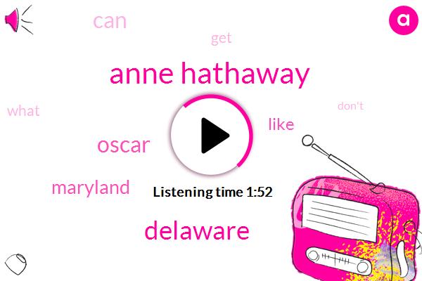 Anne Hathaway,Delaware,Oscar,Maryland