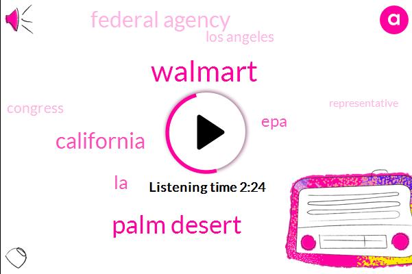 Palm Desert,Walmart,California,LA,EPA,Federal Agency,Los Angeles,Kpcc,Congress,Representative,La County,Westwood Heather Regional,Three Hundred Thousand Dollars,Million Dollars,Eleven Years