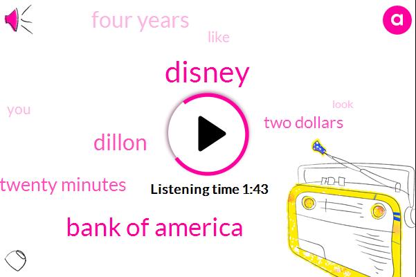 Disney,Bank Of America,Dillon,Twenty Minutes,Two Dollars,Four Years