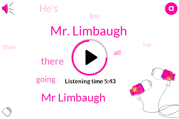 Mr. Limbaugh,Mr Limbaugh