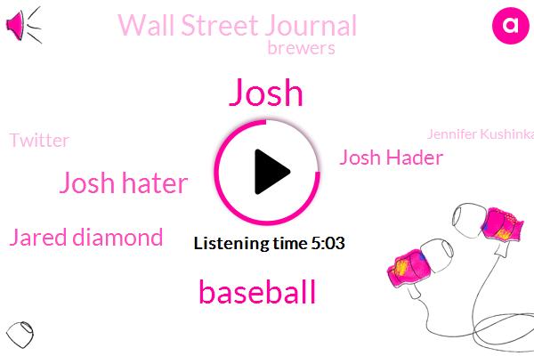 Baseball,Josh,Josh Hater,Jared Diamond,Josh Hader,Wall Street Journal,Brewers,Twitter,Jennifer Kushinka,Milwaukee,America,Writer,Seventeen Eighteen Years,One Hundred Percent,Five Six Years,Thirty Minutes