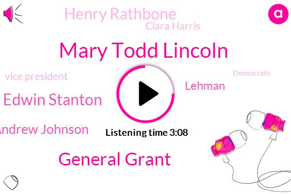Mary Todd Lincoln,General Grant,Edwin Stanton,Andrew Johnson,Lehman,Henry Rathbone,Clara Harris,Vice President,Democrats,Julia,Tennessee,Secretary,Grant,LEE,President Trump,Ulysses,Five Days