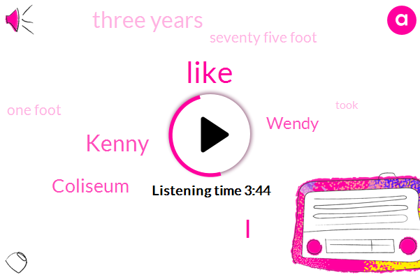 Kenny,Coliseum,Wendy,Three Years,Seventy Five Foot,One Foot