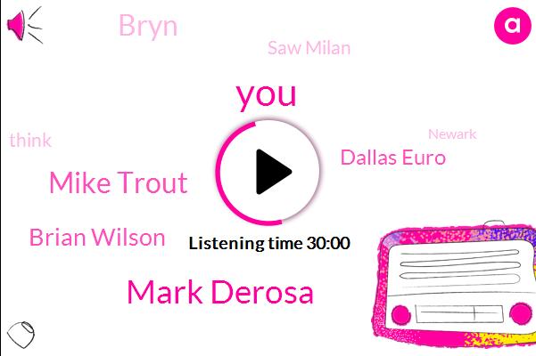 Mark Derosa,Mike Trout,Brian Wilson,Dallas Euro,Bryn,Saw Milan,Newark,Producer,Dell,Boston,Seventy Dollars,Five Months,Five Years