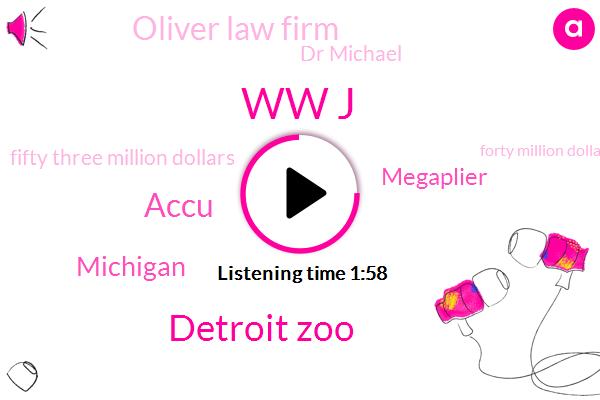 Ww J,Detroit Zoo,Accu,Michigan,Megaplier,Oliver Law Firm,Dr Michael,Fifty Three Million Dollars,Forty Million Dollars