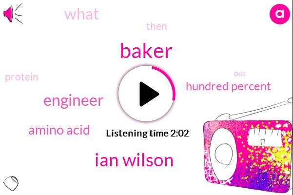 Baker,Ian Wilson,Engineer,Amino Acid,Hundred Percent