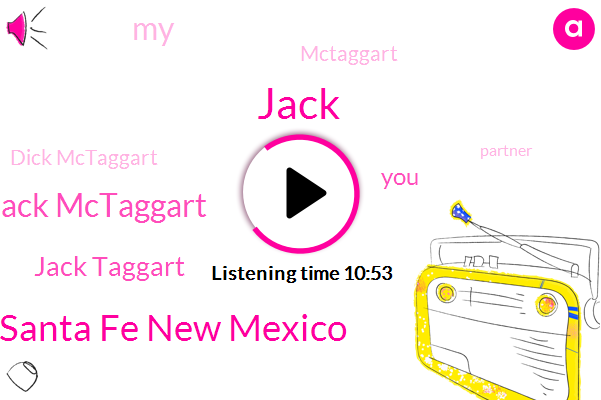 Jack,Santa Fe New Mexico,Jack Mctaggart,Jack Taggart,Mctaggart,Dick Mctaggart,Partner,Jack Smarter,LA,Midlife,Writer,Joseph Graves,United States,CIA,Joe Schwarz,Pasadena,New York,Chuck Raves