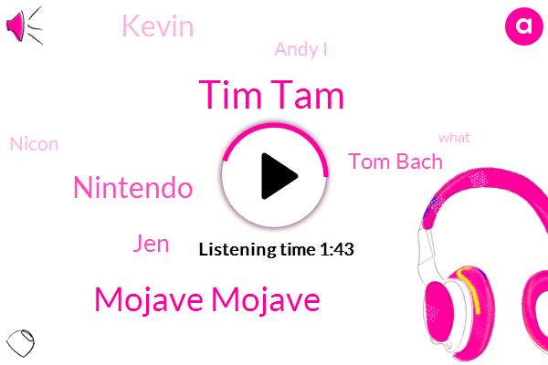 Tim Tam,Mojave Mojave,Nintendo,JEN,Tom Bach,Kevin,Andy I,Nicon
