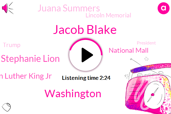Jacob Blake,Washington,Stephanie Lion,Martin Luther King Jr,National Mall,Juana Summers,Lincoln Memorial,Donald Trump,President Trump,Kai Marshall,NPR,White House,Jacksonville,WAN,Florida