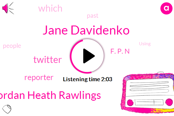 Jane Davidenko,Jordan Heath Rawlings,Twitter,Reporter,F. P. N