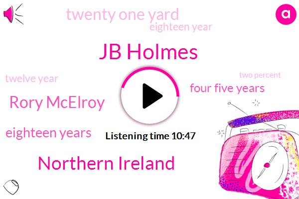 Jb Holmes,Northern Ireland,Rory Mcelroy,Eighteen Years,Four Five Years,Twenty One Yard,Eighteen Year,Twelve Year,Two Percent,Three Days,Four Year,One Year