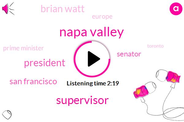 Napa Valley,Supervisor,President Trump,San Francisco,Senator,Brian Watt,Europe,Prime Minister,Toronto,Napa,Jim Wilson,Napa County,Jane Kim,Mark Leno,Paris,France