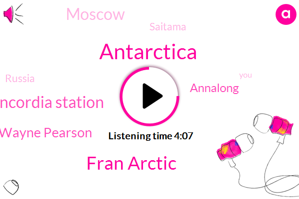 Antarctica,Fran Arctic,Concordia Station,Wayne Pearson,Annalong,Moscow,Saitama,Russia,Twenty Four Hour,Thirty Seven Hours,Three Months,One Year
