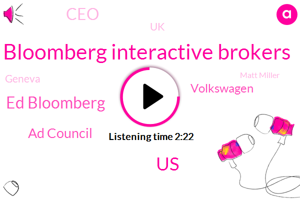 Bloomberg Interactive Brokers,Bloomberg,United States,Ed Bloomberg,Ad Council,Volkswagen,CEO,UK,Geneva,Matt Miller,Herbert D
