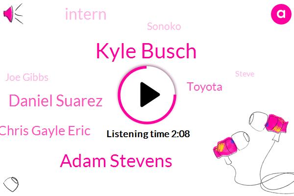 Kyle Busch,Adam Stevens,Daniel Suarez,Chris Gayle Eric,Toyota,Intern,Sonoko,Joe Gibbs,Steve,Winston Kelly,Daniels,Scott