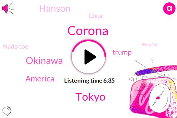 Corona,Japan,Tokyo,Okinawa,America,Donald Trump,Hanson,Coca,Nado Toe,Wanna