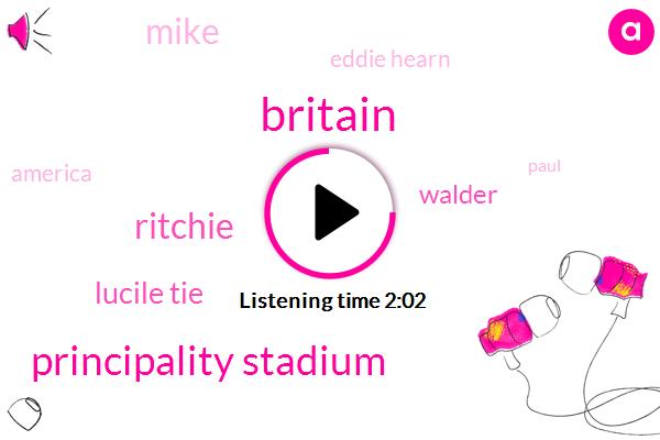 Principality Stadium,Britain,Ritchie,Lucile Tie,Walder,Mike,Eddie Hearn,America,Paul
