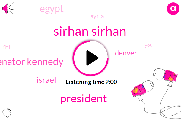 Sirhan Sirhan,President Trump,Senator Kennedy,Israel,Denver,Egypt,Syria,FBI