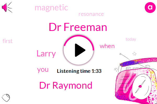 Dr Freeman,Dr Raymond,Larry