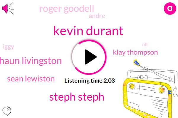 Kevin Durant,Steph Steph,Shaun Livingston,Sean Lewiston,Klay Thompson,Roger Goodell,Andre,Iggy,NFL,Analyst,Commissioner