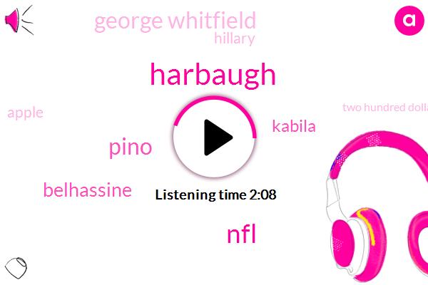 Harbaugh,NFL,Pino,Belhassine,Kabila,George Whitfield,Hillary,Apple,Two Hundred Dollars