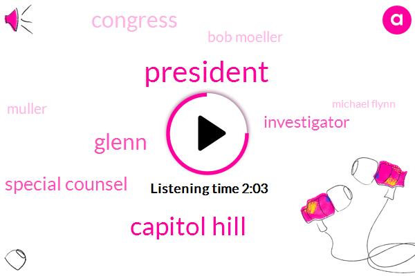 President Trump,Capitol Hill,Glenn,Special Counsel,Investigator,Congress,Bob Moeller,Muller,Michael Flynn,Flint,Donald Trump,James Comey,Rosen,James Colmey,Two Months