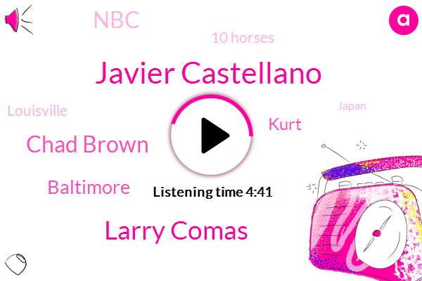 Javier Castellano,Larry Comas,Chad Brown,Baltimore,Kurt,NBC,10 Horses,Louisville,Japan,Belmont,Mike,Kentucky Derby,Curtiz,10,000 People,Today,Seven,TOM,Two Horses,Two Weeks Ago,Five
