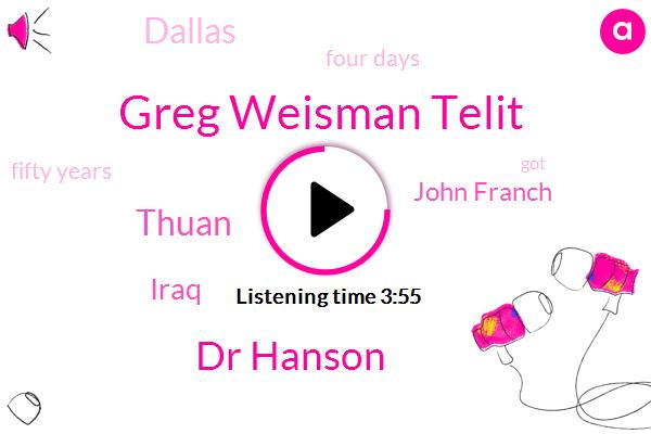 Greg Weisman Telit,Dr Hanson,Thuan,Iraq,John Franch,Dallas,Four Days,Fifty Years